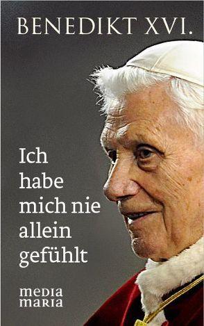 Ich habe mich nie allein gefühlt von Benedikt XVI.