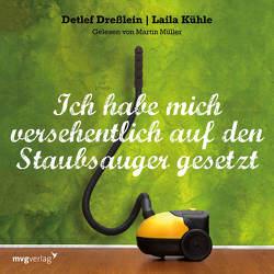 Ich habe mich versehentlich auf den Staubsauger gesetzt von Dreßlein,  Detlef, Kühle,  Laila, Müller,  Martin