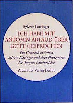 Ich habe mit Antonin Artaud über Gott gesprochen von Günther,  Sabine, Lotringer,  Sylvere