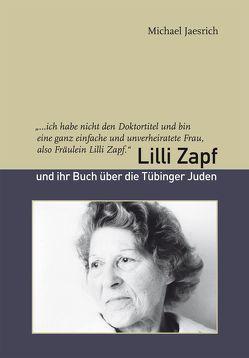 """""""…ich habe nicht den Doktortitel und bin eine ganz einfache und unverheiratete Frau, also Fräulein Lilli Zapf."""" von Jaesrich,  Michael"""