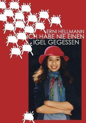 Ich habe nie einen Igel gegessen von Hellmann,  Erni