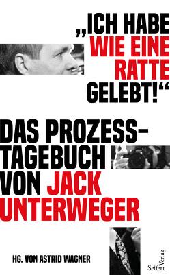 """""""Ich habe wie eine Ratte gelebt!"""" von Unterweger,  Jack, Wagner,  Astrid"""