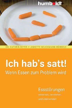 Ich hab´s satt! Wenn Essen zum Problem wird von Beuckmann-Wübbels,  Annette, Beyer,  Dr. Kathrin
