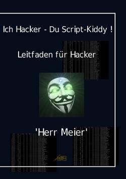Ich Hacker – Du Script-Kiddy von Meier,  Herr