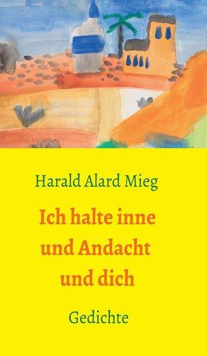 Ich halte inne und Andacht und dich von Mieg,  Harald Alard