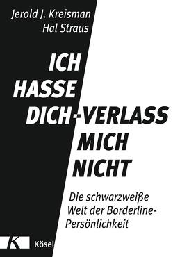 Ich hasse dich – verlass mich nicht von Kreisman,  Jerold J., Straus,  Hal