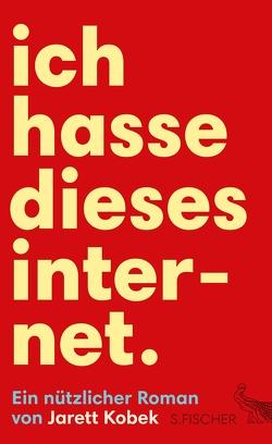 Ich hasse dieses Internet. Ein nützlicher Roman von Kemper,  Eva, Kobek,  Jarett