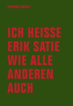 Ich heiße Erik Satie wie alle anderen auch von Bächli,  Tomas