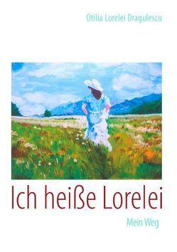 Ich heiße Lorelei von Dragulescu,  Otilia Lorelei