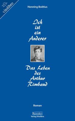 Ich ist ein Anderer Das leben des Arthur Rimbaud von Boëtius,  Henning