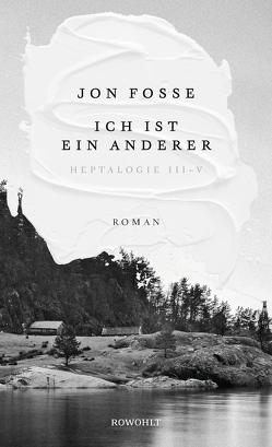 Ich ist ein anderer von Fosse,  Jon, Schmidt-Henkel,  Hinrich