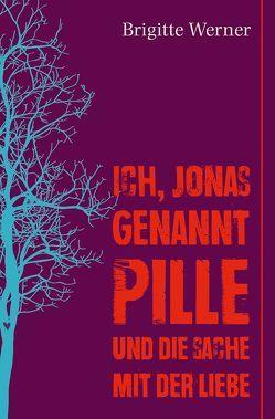 Ich, Jonas, genannt Pille, und die Sache mit der Liebe von Werner,  Brigitte