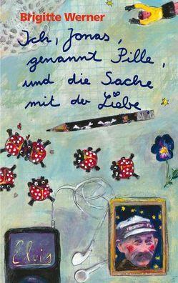 Ich, Jonas, genannt Pille, und die Sache mit der Liebe von Müller,  Birte, Werner,  Brigitte