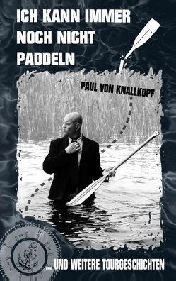 Ich kann immer noch nicht paddeln von Knallkopf,  Paul von