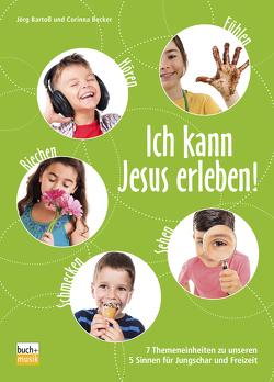 Ich kann Jesus erleben! von Bartoß,  Jörg, Becker,  Corinna