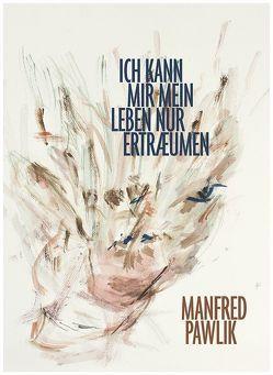 Ich kann mir mein Leben nur erträumen von Pawlik,  Manfred