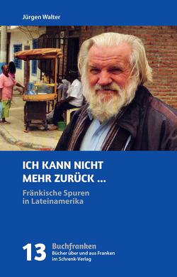 Ich kann nicht mehr zurück … von Walter,  Jürgen