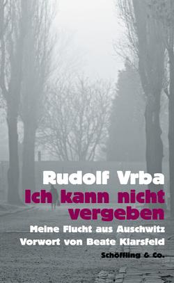 Ich kann nicht vergeben von Klarsfeld,  Beate, Knellessen,  Dagi, Renz,  Werner, Ruschmeier,  Sigrid, Vrba,  Rudolf, Walitzek,  Brigitte