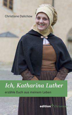 Ich, Katharina Luther von Dalichow,  Christiane