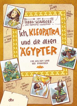 Ich, Kleopatra, und die alten Ägypter von Schwieger,  Frank, Wultschner,  Ramona