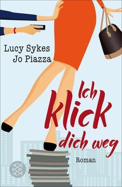 Ich klick dich weg von Piazza,  Jo, Schmitz,  Birgit, Sykes,  Lucy