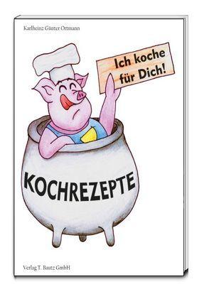 Ich koche für Dich! von Ortmann,  Karlheinz Günter