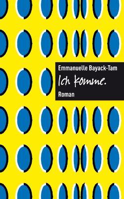 Ich komme. von Bayamack-Tam,  Emmanuelle, Ruzicska,  Christian