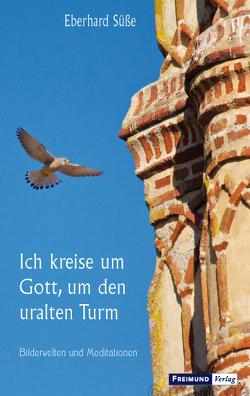Ich kreise um Gott, den uralten Turm von Süße,  Eberhard