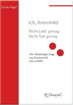 Ich, Kriemhild – Nicht Lieb' genug. Nicht Tod genug von Pagel,  Gerda