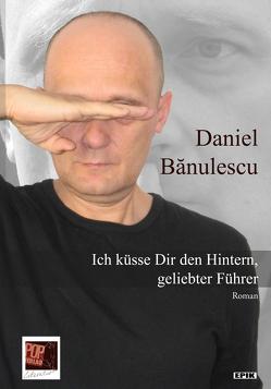 Ich küsse Dir den Hintern, geliebter Führer von Banulescu,  Daniel, Pop,  Traian, Wichner,  Ernest