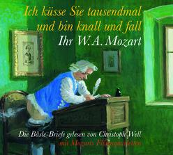 Ich küsse Sie tausendmal und bin knall und fall: Ihr W.A. Mozart von Mozart,  W A, Well,  Christoph