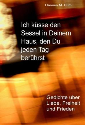 Ich küsse den Sessel in Deinem Haus, den Du jeden Tag berührst von Pum,  Hannes M, Trölß,  Judith M