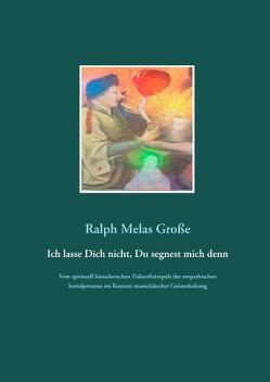 Ich lasse Dich nicht Du segnest mich denn von Große,  Ralph Melas