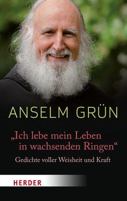 """""""Ich lebe mein Leben in wachsenden Ringen"""" von Grün,  Anselm, Walter,  Rudolf"""