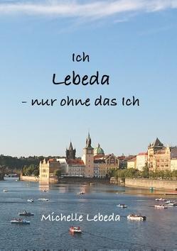 Ich Lebeda – nur ohne das ich von Lebeda,  Michelle