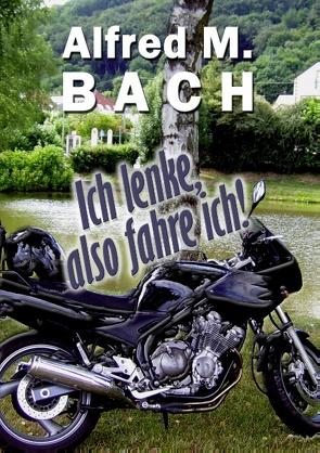 """""""Ich lenke, also fahre ich!"""" von Bach,  Alfred M., kukmedien.de,  Kirchzell"""