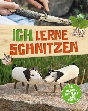 Ich lerne Schnitzen – 16 kreative Projekte aus Grünholz