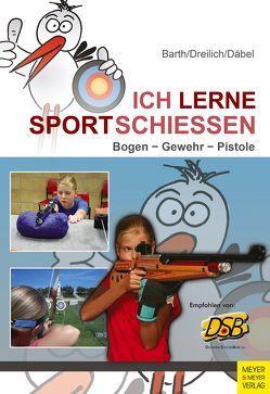 Ich lerne Sportschießen von Barth,  Katrin, Däbel,  Steffen, Dreilich,  Beate