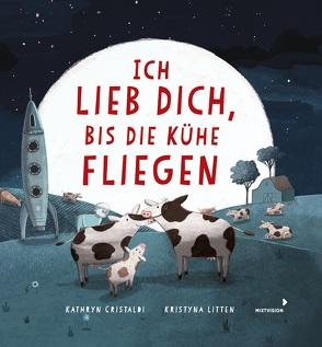 Ich lieb dich, bis die Kühe fliegen von Cristaldi,  Kathryn, Jeschke,  Mathias, Litten,  Kristyna