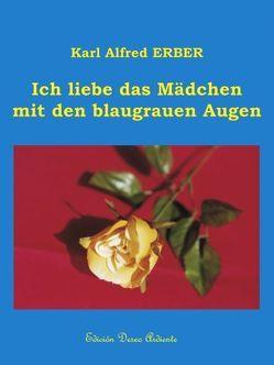 Ich liebe das Mädchen mit den blaugrauen Augen von Erber,  Karl A