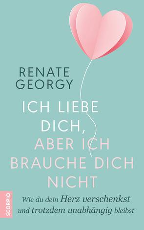 Ich liebe dich, aber ich brauche dich nicht von Georgy,  Renate