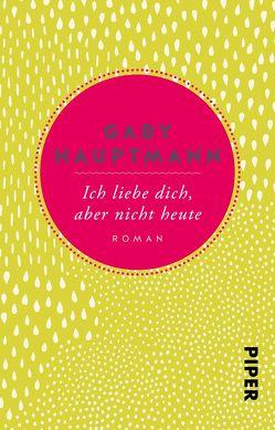 Ich liebe dich, aber nicht heute von Hauptmann,  Gaby