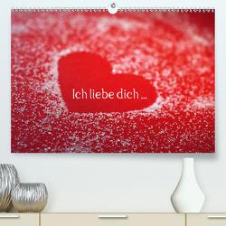 Ich liebe dich … (Premium, hochwertiger DIN A2 Wandkalender 2021, Kunstdruck in Hochglanz) von Eppele,  Klaus