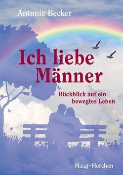 Ich liebe Männer von Becker,  Antonie