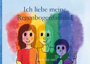 Ich liebe meine Regenbogenfamilie! von Milz,  Mareike