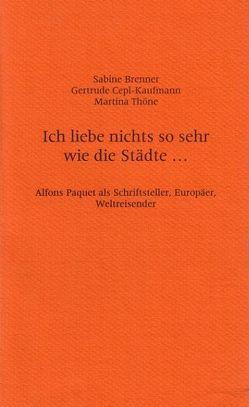 Ich liebe nichts so sehr wie die Städte … von Brenner,  Sabine, Cepl-Kaufmann,  Gertrude, Thöne,  Martina