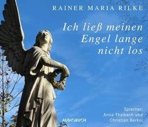 Ich ließ meinen Engel lange nicht los von Berkel,  Christian, Rilke,  Rainer Maria, Thalbach,  Anna