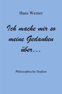 Ich mache mir so meine Gedanken über… von Werner,  Hans