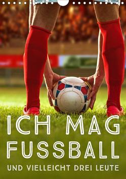 Ich mag Fußball… und vielleicht drei Leute. Sprüche und Weisheiten vom Spielfeldrand (Wandkalender 2021 DIN A4 hoch) von CALVENDO