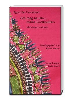 »Ich mag sie sehr… meine Großmutter« von Hackel,  Rainer, Quayson,  Albert, Tweneboah,  Agnes Yaa